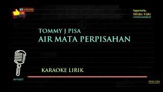 Tommy J Pisa - Air Mata Perpisahan | Karaoke Lirik