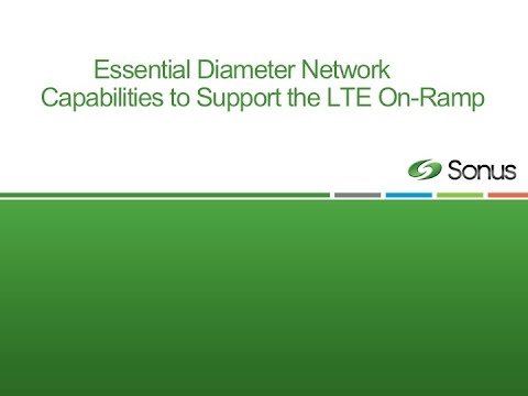 Sonus Webinar: Essential Diameter Network Capabilities to Support the LTE On-Ramp