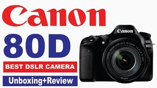 Canon 80D Review and Unboxing, Best DSLR Camera for YouTube Videos