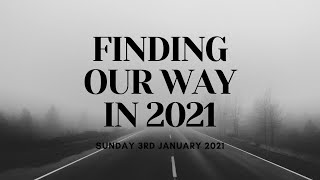 Finding Our Way in 2021 | Church Online | Sunday 3rd January 2021