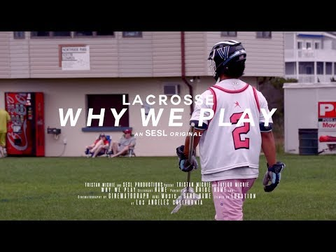Why We Play | A Motivational Lacrosse Film