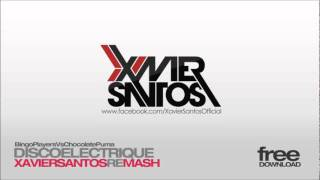 Bingo Players Vs Chocolate Puma - Disco Electrique (Xavier Santos ReMash)
