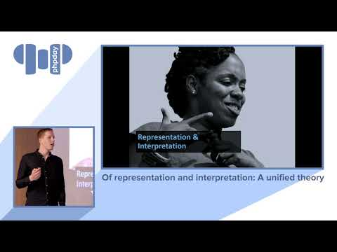Arnout Boks - Of Representation And Interpretation: A Unified Theory -phpday 2019