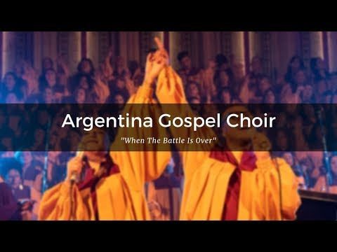"Argentina Gospel Choir - ""When The Battle Is Over"""