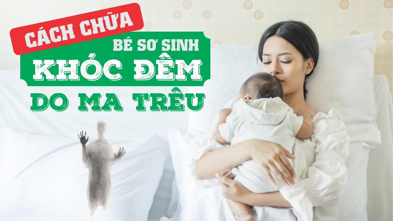 Cách Chữa Trẻ Sơ Sinh, Trẻ Em Hay Khóc Đêm Do Vong (Ma) Trêu [HECAVI.NET]