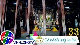 THVL | Việt Nam mến yêu - Tập 33: Giải mã biểu tượng của Huế