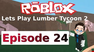 Roblox - Lets Play Lumber Tycoon 2 - Ep 24
