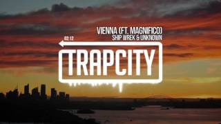 Ship Wrek & unknown - Vienna (ft. Magnifico)