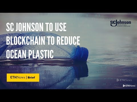 SC Johnson To Use Blockchain To Reduce Ocean Plastic | ETHNews Brief