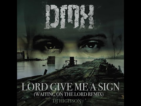 DMX - LORD GIVE ME A SIGN (WAITING ON THE LORD REMIX) mp3