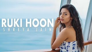 Ruka hoon Female version Shreya Jain Mp3 Song Download