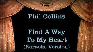 Phil Collins - Find A Way To My Heart - Lyrics (Karaoke Version)