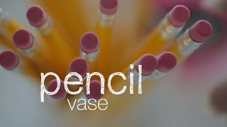 How To Make A Pencil Vase