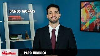 Papo Jurídico - Danos morais
