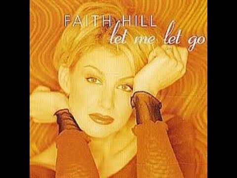 Faith Hill -Let Me Let Go - with Lyrics