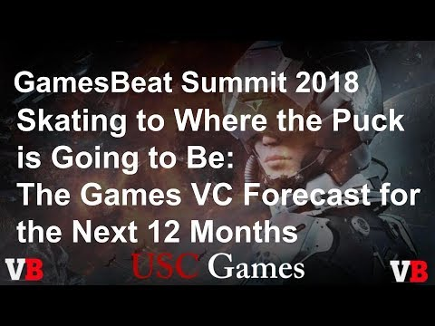 GamesBeat Summit 2018: Panel: The Games VC Forecast for the Next 12 Months