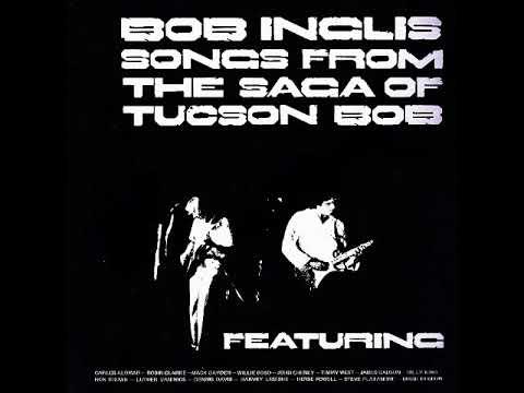 Bob Inglis - Songs from the saga of Tucson Bob (1977) (US, Brass, Funk, Blues Rock)
