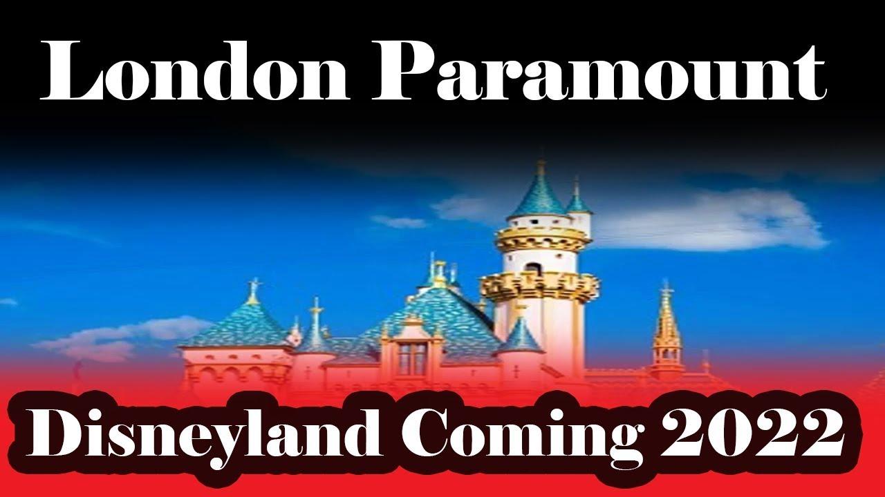 London Paramount Disneyland Coming 2022 Youtube