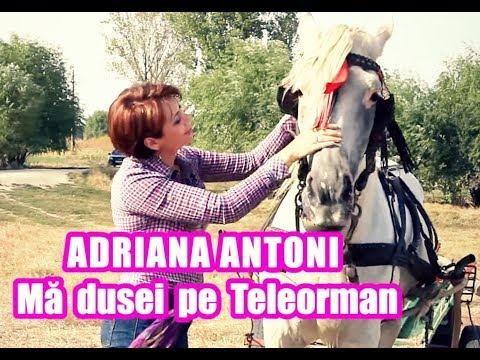 Adriana Antoni - Ma dusei pe Teleorman