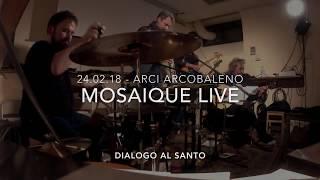 "Presentazione Album ""Mosaique"" Live @Arci Arcobaleno - Dialogo al Santo"