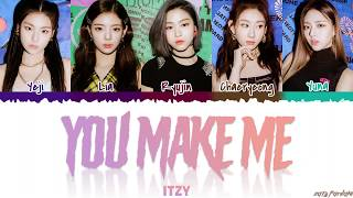 ITZY - 'YOU MAKE ME' Lyrics [Color Coded_Han_Rom_Eng]