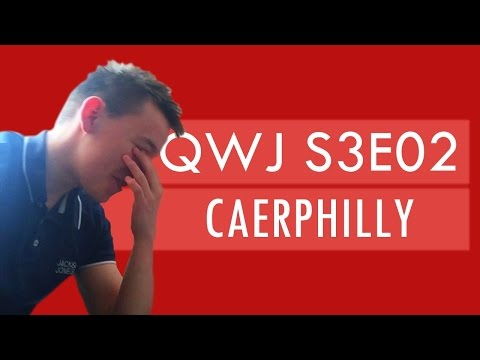 QWJ S3E02 - Caerphilly