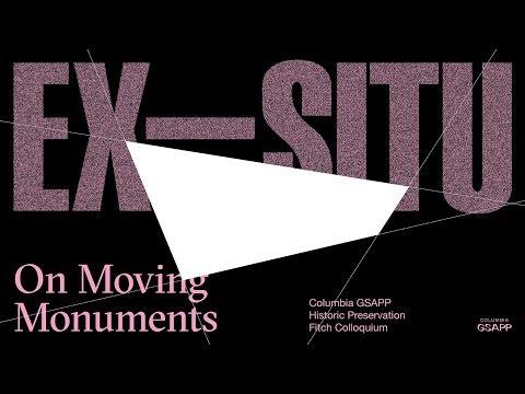 Fitch Colloquium 2017–Ex-Situ: On Moving Monuments