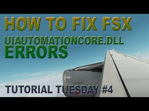 How to fix FSX UIautomationcore.dll error  - Tutorial Tuesday #4