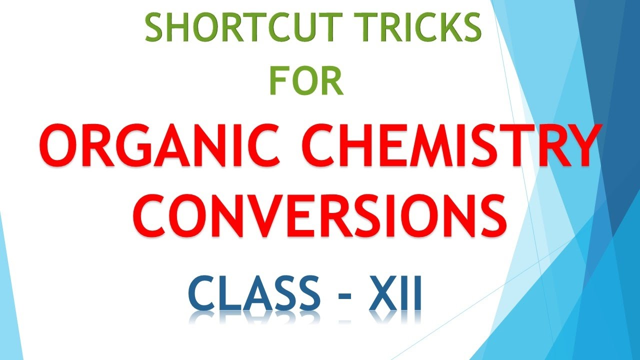 Shortcut Tricks For Organic Chemistry Conversions With The Help Of