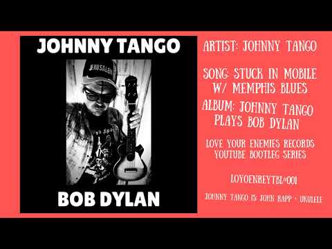 Stuck In Mobile Memphis Blues  Johnny Tango plays Bob Dylan
