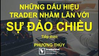 Những Dấu Hiệu Mà Trader Nhầm Lẫn Với Sự Đảo Chiều Xu Hướng - Tiếp Theo