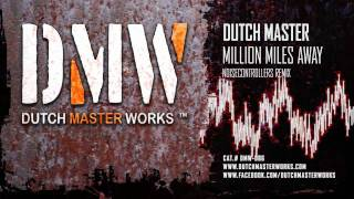 Dutch Master - Million Miles Away (Noisecontrollers Remix) [OFFICIAL]