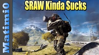SRAW Officially Sucks - RIP Old Friend - Battlefield 4