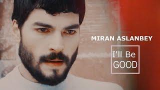 Miran Aslanbey    I'll Be Good
