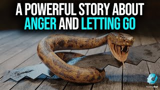 A POWERFUL story about ANGER and LETTING GO (The Snake and Saw Story)