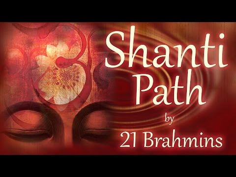 Shanti Path | Vedic Mantra Chanting by 21 Brahmins | Sacred Chants
