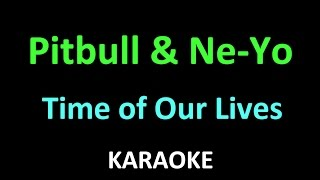 Pitbull & Ne-Yo - Time Of Our Lives (Karaoke - Lyrics) Guitar Version Mp3