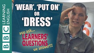'Wear', 'put on' and 'dress' - Learners' Questions
