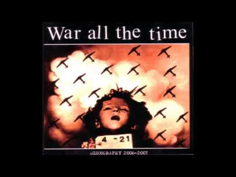 War All The Time - Discography 2006-2007 CD Compilation  - 2008 - (Full Album)