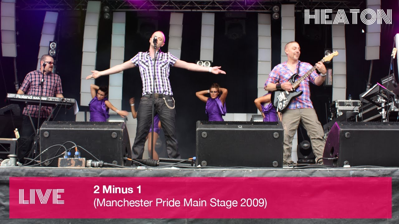 Heaton - 2 Minus 1 (Live at Manchester Pride Main Stage)
