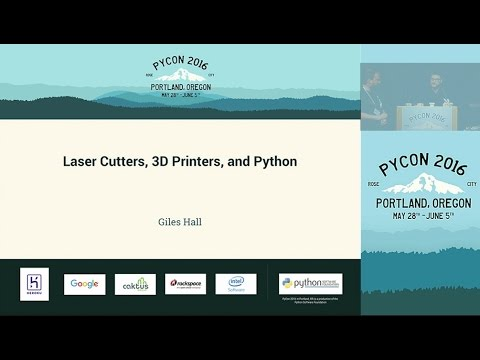Giles Hall   Laser Cutters, 3D Printers, and Python   PyCon 2016