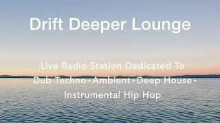 drift deeper lounge live 24 7 stream dub techno ambient deep house instrumental hip hop