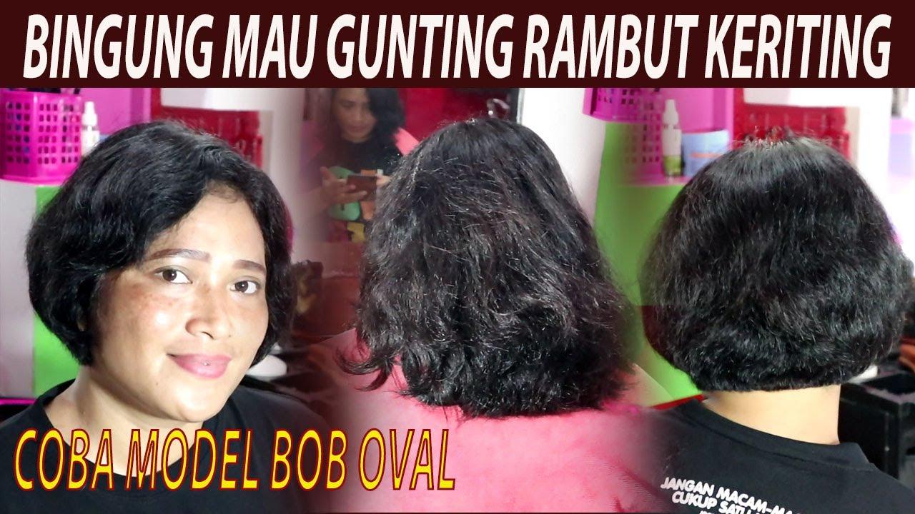 Rambut Keriting Ikal Digunting Pendek Model Bob Oval Youtube