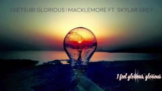 [Vietsub] Macklemore | Glorious ft. Skylar Grey