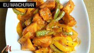 Idli Manchurian (Indo Chinese Dish) Recipe by Manjula