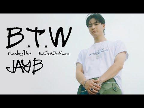 JAY B - B.T.W (Feat. Jay Park) (Prod. Cha Cha Malone) (Performance Video)