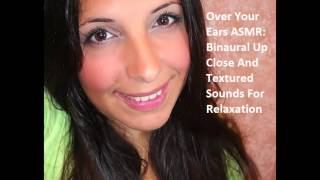ASMR Over Your Ears:  Binaural Up Close Ear to Ear Textured Sounds for Relaxation