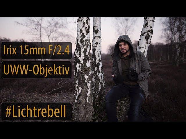 Irix 15mm F/2.4 - UWW Objektiv an Vollformat - wann ist es sinnvoll?