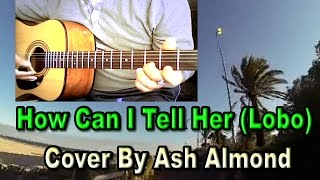 ♪♫ Lobo - How Can I Tell Her - Acoustic Cover By Ash Almond