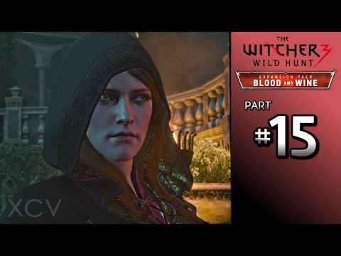 THE WITCHER 3 Blood and Wine Walkthrough Part 15 · Main Quest: Wine is Sacred